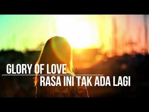 Glory of love - rasa ini tak ada lagi (Lirik)