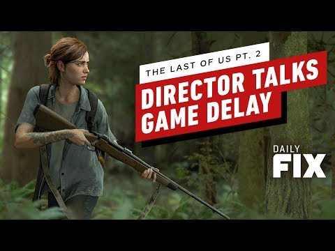 The Last of Us Part 2 Director Discusses Game's Delay - IGN Daily Fix