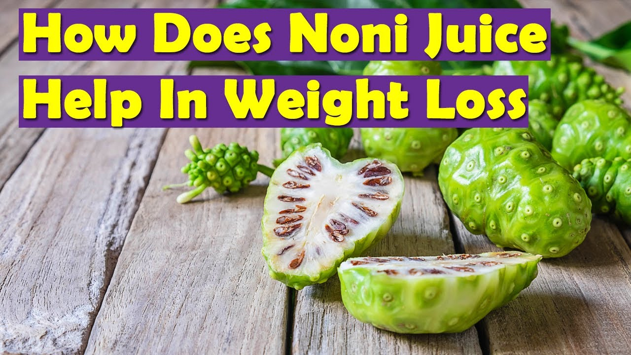 noni juice benefits - how does noni juice help in weight loss