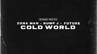 Zona Man - Cold World (ft. Future & Bump J)
