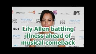 Lily Allen battling illness ahead of musical comeback