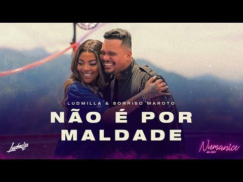 Ludmilla - Não É Por Maldade part. Bruno Cardoso, Sorriso Maroto