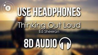 Ed Sheeran - Thinking Out Loud (8D AUDIO)