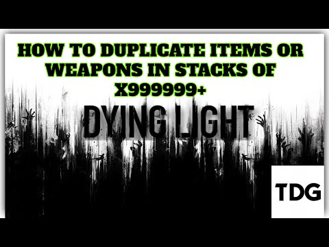 How To Duplicate Stacks Of X999999+ In Dying Light!