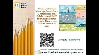 China Outbound Meetings and Exhibitions tourism market is expected to surpass US$ 28 Billion by 2025