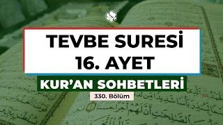 Kur'an Sohbetleri | TEVBE SURESİ 16. AYET