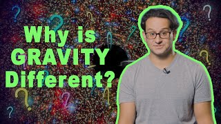 Why is gravity different?