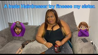 STORY TIME || A INSTA Hairdresser try finesse my SISTER.
