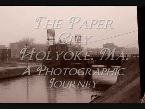 The Paper City, Holyoke, Ma....A Photographic Journey