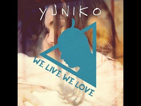 Yuniko - We live we love
