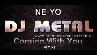 Ne-Yo - Coming With You (Dj Metal Remix) for B€TY