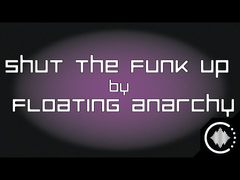 Floating Anarchy : Shut The Funk Up