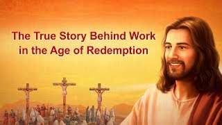 "The Lord Jesus Is My Savior | God's Word ""The True Story Behind Work in the Age of Redemption"""