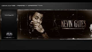 Kevin Gates - Perfect Imperfection + Lyrics YT-DCT