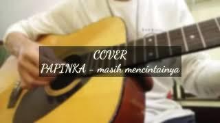 Masih mencintainya - PAPINKA COVER || by Amzah Q ( yakk thung )