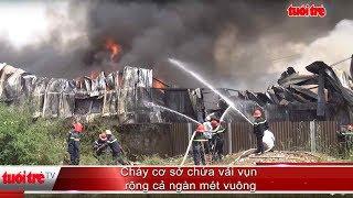 Cháy cơ sở chứa vải vụn rộng cả ngàn mét vuông | Truyền Hình - Báo Tuổi Trẻ