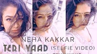 Neha Kakkar- Teri Yaad Official Selfie Video