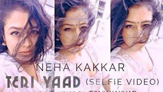 Neha Kakkar- Teri Yaad Official Selfie Video