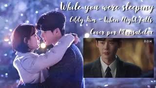 ♪ OST While You Were Sleeping | Eddy Kim - When Night falls (Cover español)
