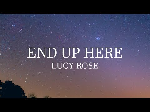 Lucy Rose - End Up Here (lyrics)