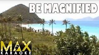 Be Magnified (Praise Song Karaoke Version)