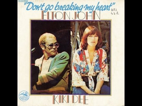 Elton John & Kiki Dee.  Don't Go Breaking My Heart.
