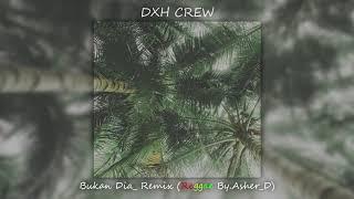 BUKAN DIA (DXH CREW) Remix Reggae By.Asher_D