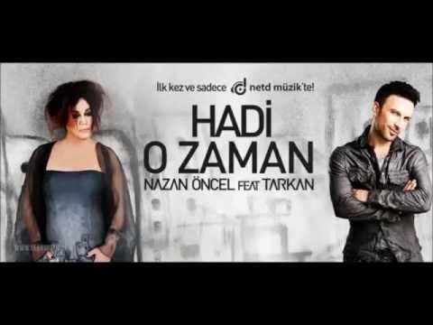 NAZAN ÖNCEL FT. TARKAN - HADİ O ZAMAN 2014