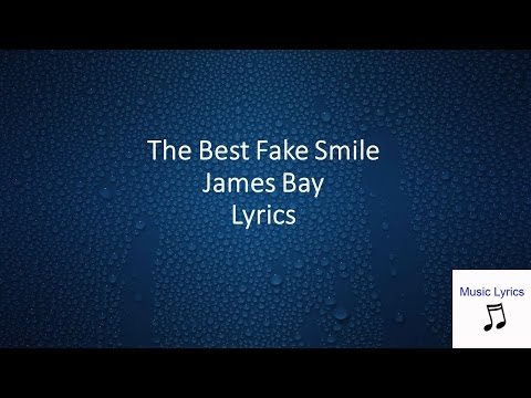 Best Fake Smile James Bay Lyrics