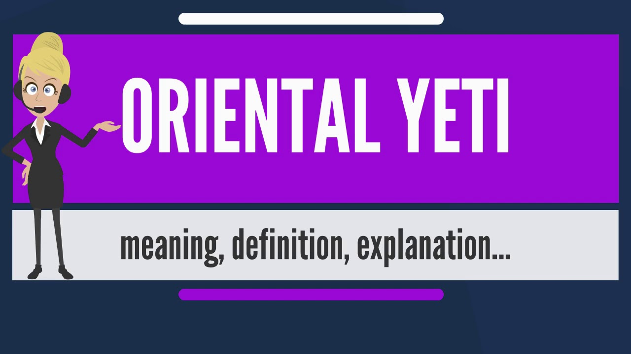 What is ORIENTAL YETI? What does ORIENTAL YETI mean? ORIENTAL YETI meaning,  definition & explanation