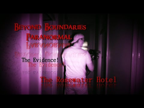 Beyond Boundaries Paranormal The Evidence Captured The Rosewater Hotel Investigations