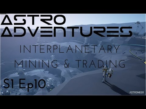 InterPlanetary Mining and Trading | S1 Ep10 | Astroneer Adventures