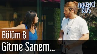 Erkenci Kuş 8. Bölüm - Gitme Sanem...