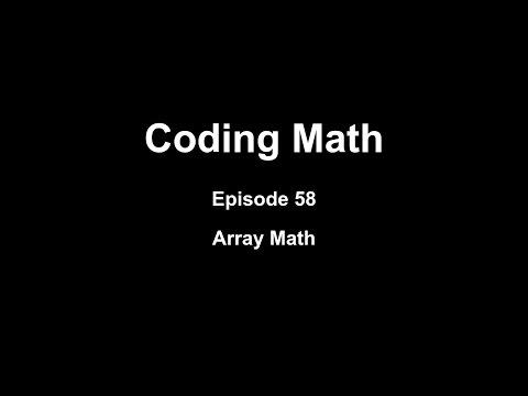 Coding Math: Episode 58 - Array Math
