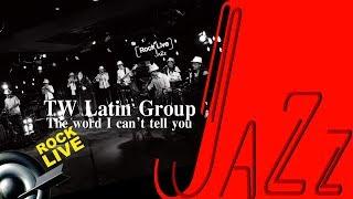【滾石現場LoveJAZZ】TW Latin Group - The Word I Can't Tell You (4K Video)
