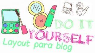 Diy: Layout Para Blog (personalize Seu Blog) - Faça Você Mesma