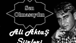 Ali Aktaş Şiirleri - Sen Olmasaydın