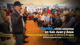 Danilo, visita sorpresa en San Juan y Azua: Masivo compromiso por la tierra y el agua
