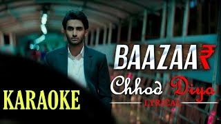 Chhod Diya (Bazaar) - Karaoke With Lyrics || Arijit Singh