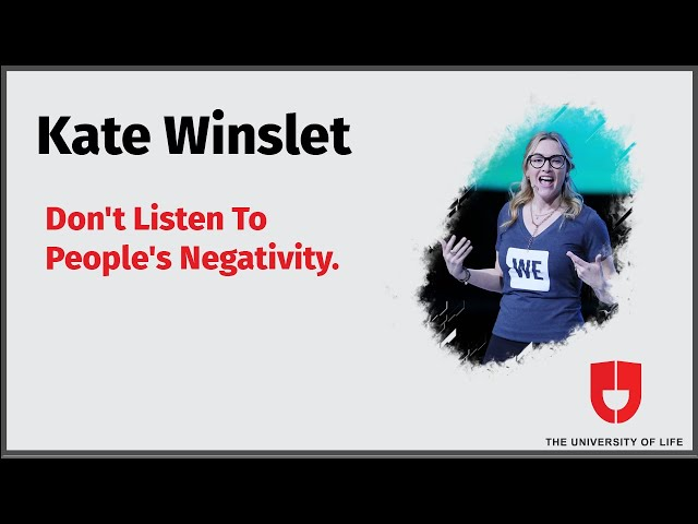 Don't Listen To People's Negativity | Kate Winslet | The University Of Life