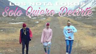 Los Nota Lokos - Solo quiero decirte - Nuevo 2017