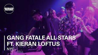 Gang Fatale All-Stars ft. Kieran Loftus Boiler Room NY DJ Set