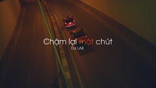 Chậm Lại Một Chút - Da LAB (Official MV)