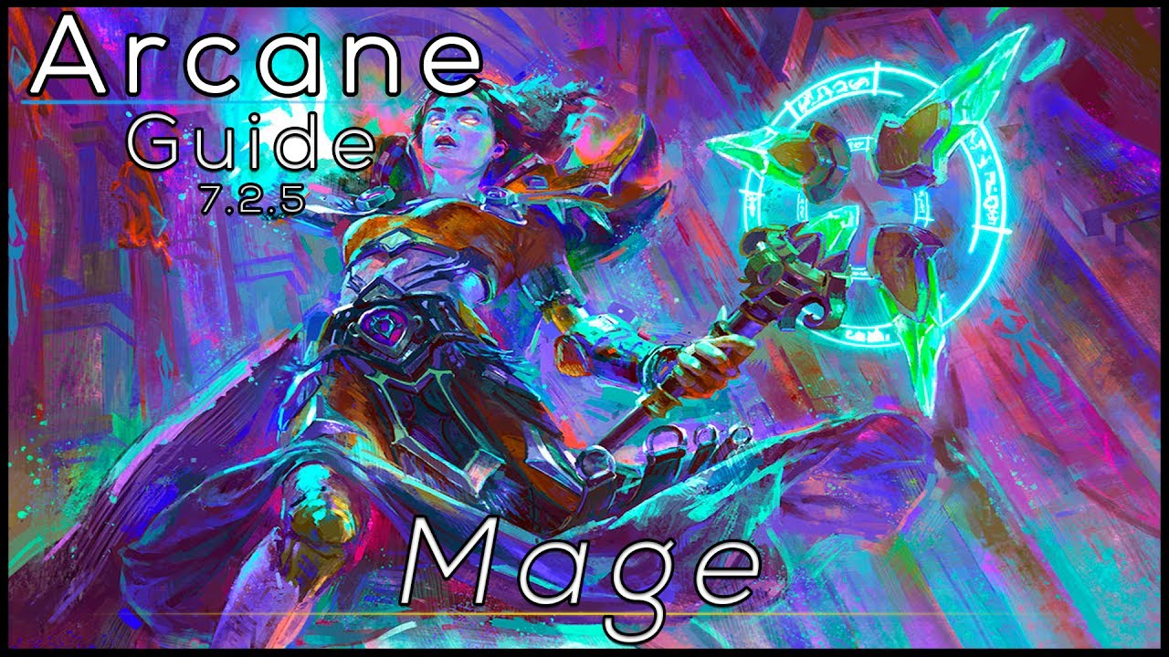 Legion Arcane Mage Full Dps Guide 7 2 7 2 5 Basics Youtube