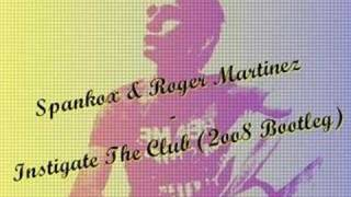 Spankox & Roger Martinez - Instigate The Club (2008 Bootleg)