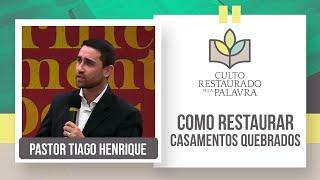 Como restaurar casamentos quebrados | Restaurado pela palavra | Rev. Tiago Henrique | IPP