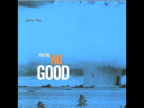 Terry Riley - You're No Good