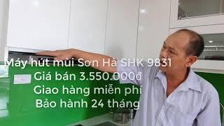 Máy hút mùi Sơn Hà SHK 9831 Giá khuyến mại 3550k chi tiết và cách sử dụng