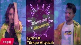 Dheeme Dheeme Türkçe Altyazılı Sözleri ( Lyrics ) - Tony Kakkar Ft. Neha Sarma ( Dimme Dimme )