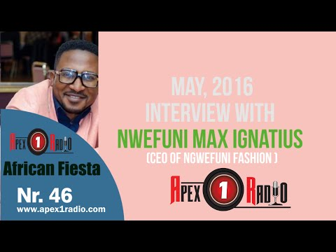 APEX1RADIO - African Fiesta Nr 46- Interview with Ngwefuni Max of Ngwefuni Fahion